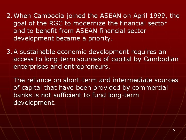 2. When Cambodia joined the ASEAN on April 1999, the goal of the RGC