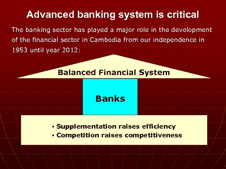 Advanced banking system is critical The banking sector has played a major role in