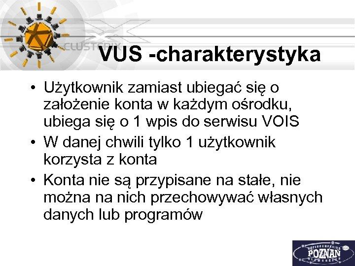 VUS -charakterystyka • Użytkownik zamiast ubiegać się o założenie konta w każdym ośrodku, ubiega