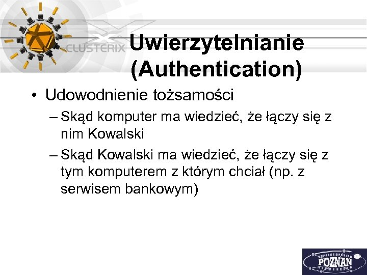 Uwierzytelnianie (Authentication) • Udowodnienie tożsamości – Skąd komputer ma wiedzieć, że łączy się z
