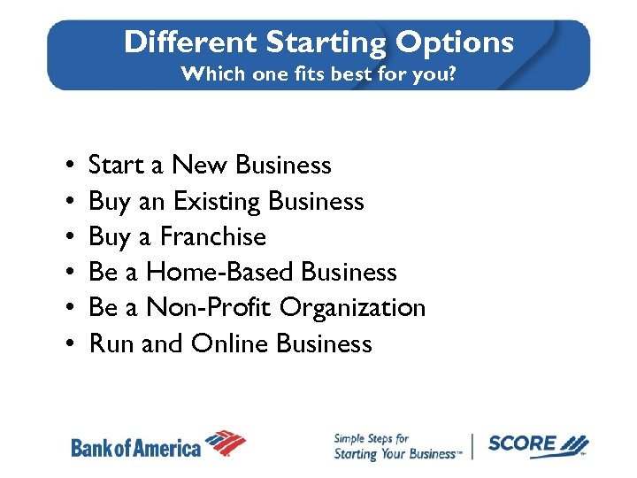 Different Starting Options Which one fits best for you? • • • Start a
