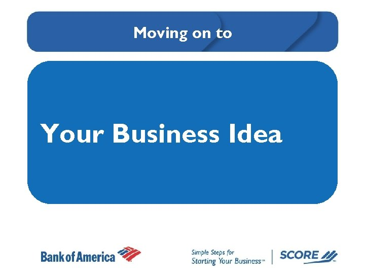 Moving on to Your Business Idea