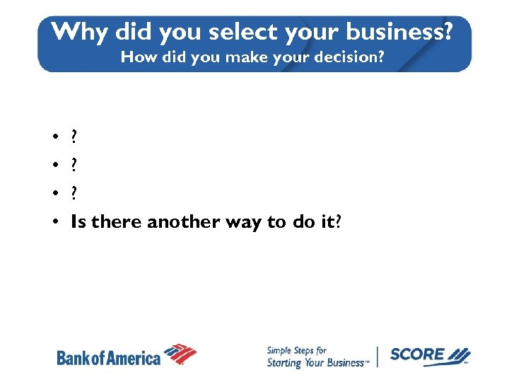 Why did you select your business? How did you make your decision? • •