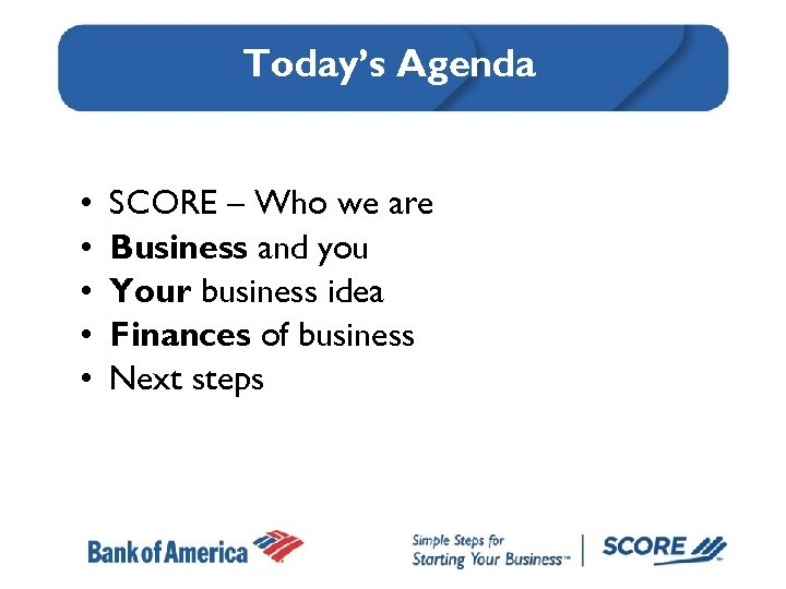 Today's Agenda • • • SCORE – Who we are Business and you Your