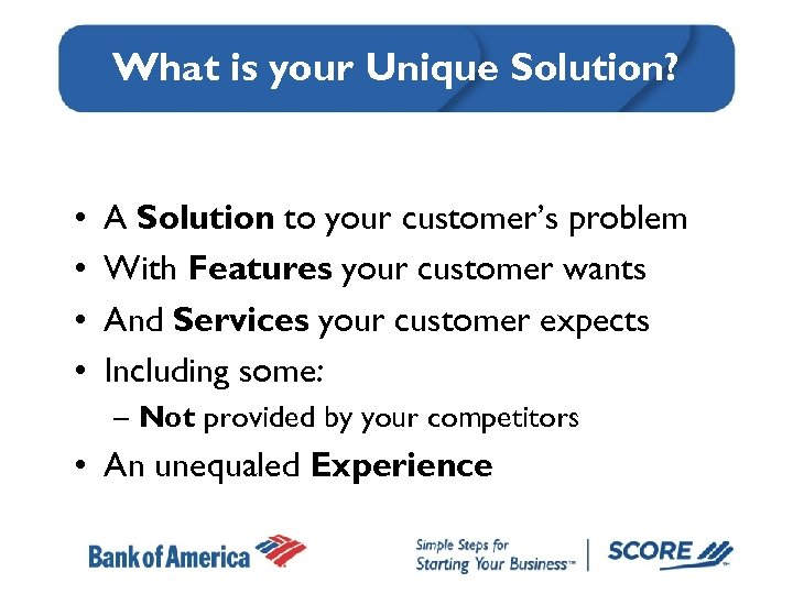 What is your Unique Solution? • • A Solution to your customer's problem With
