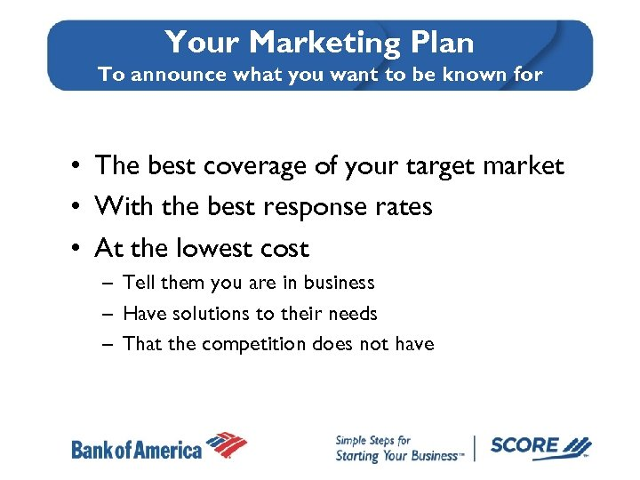 Your Marketing Plan To announce what you want to be known for • The