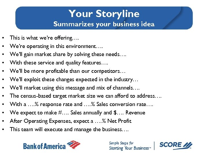 Your Storyline Summarizes your business idea • • • This is what we're offering….