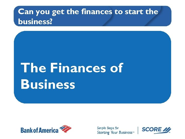 Can you get the finances to start the business? The Finances of Business