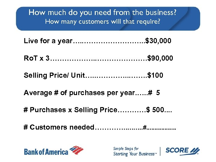 How much do you need from the business? How many customers will that require?
