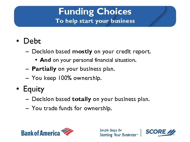 Funding Choices To help start your business • Debt – Decision based mostly on
