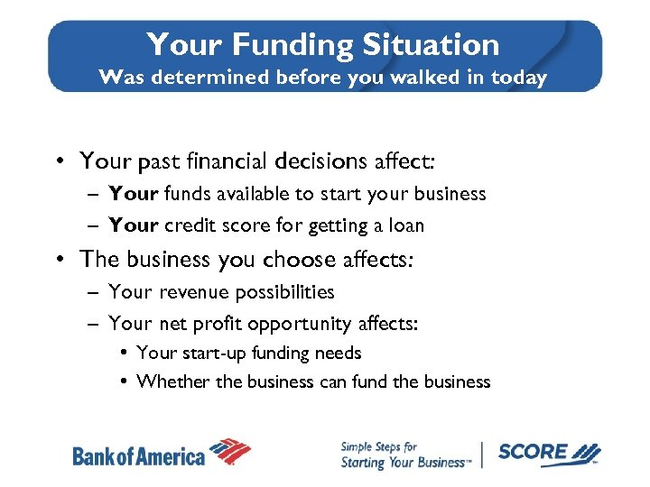 Your Funding Situation Was determined before you walked in today • Your past financial