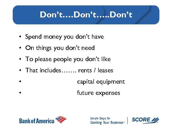 Don't…. . Don't • Spend money you don't have • On things you don't
