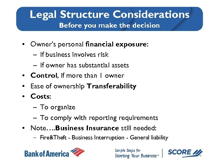 Legal Structure Considerations Before you make the decision • Owner's personal financial exposure: –