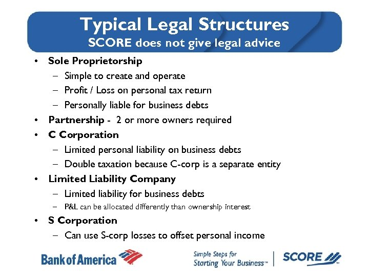Typical Legal Structures SCORE does not give legal advice • Sole Proprietorship – Simple