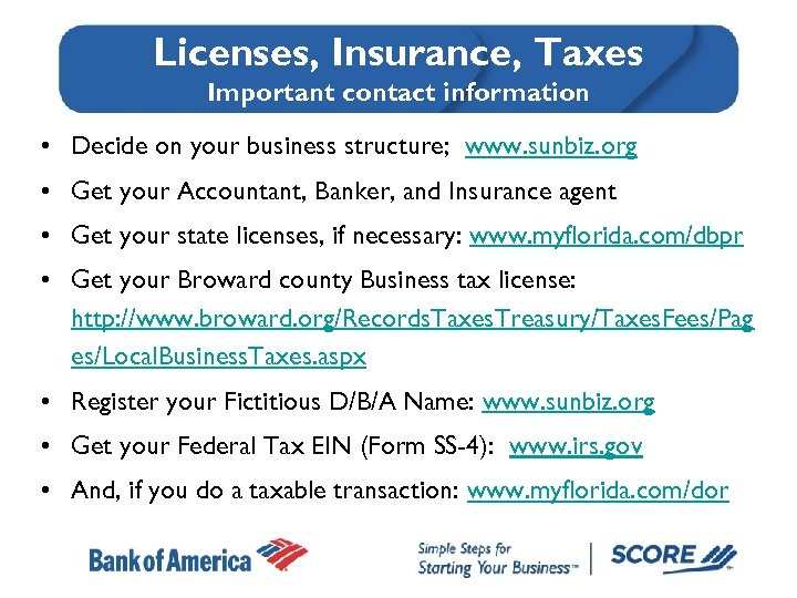 Licenses, Insurance, Taxes Important contact information • Decide on your business structure; www. sunbiz.