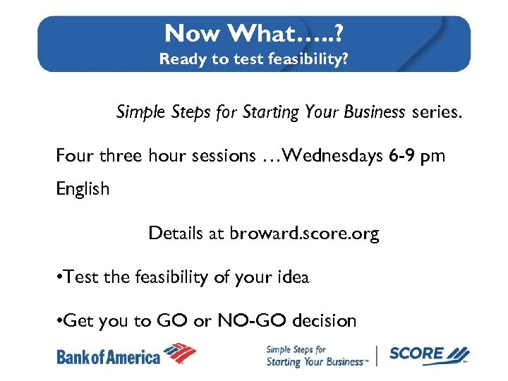Now What…. . ? Ready to test feasibility? Simple Steps for Starting Your Business