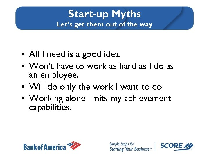 Start-up Myths Let's get them out of the way • All I need is