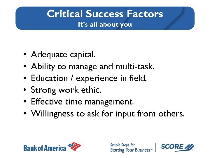 Critical Success Factors It's all about you • • • Adequate capital. Ability to