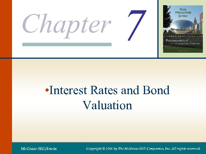 Chapter 7 • Interest Rates and Bond Valuation Mc. Graw-Hill/Irwin Copyright © 2006 by
