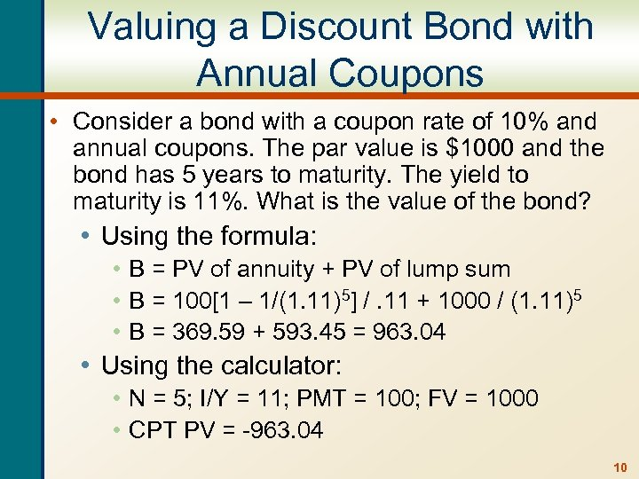Valuing a Discount Bond with Annual Coupons • Consider a bond with a coupon