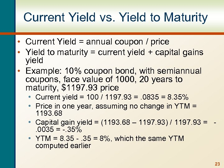 Current Yield vs. Yield to Maturity • Current Yield = annual coupon / price