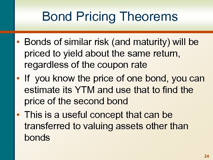 Bond Pricing Theorems • Bonds of similar risk (and maturity) will be priced to