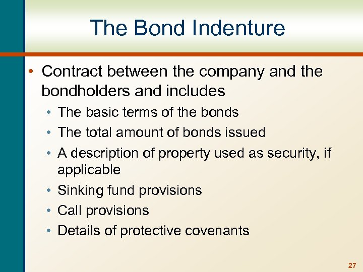 The Bond Indenture • Contract between the company and the bondholders and includes •