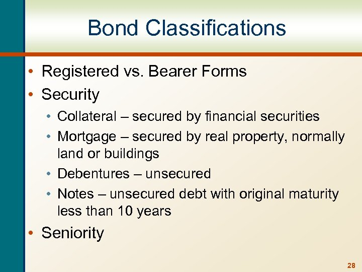 Bond Classifications • Registered vs. Bearer Forms • Security • Collateral – secured by