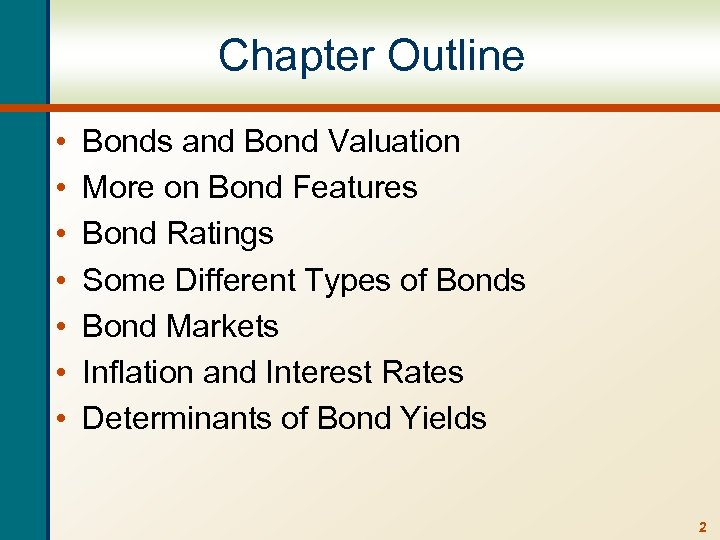 Chapter Outline • • Bonds and Bond Valuation More on Bond Features Bond Ratings