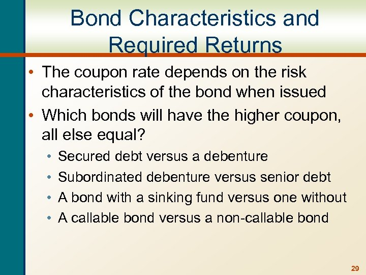 Bond Characteristics and Required Returns • The coupon rate depends on the risk characteristics