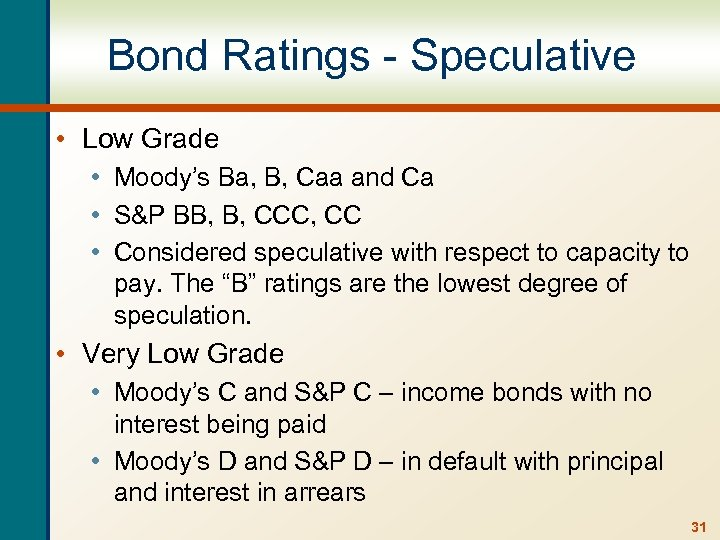 Bond Ratings - Speculative • Low Grade • Moody's Ba, B, Caa and Ca