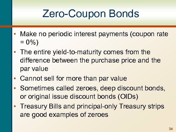 Zero-Coupon Bonds • Make no periodic interest payments (coupon rate = 0%) • The