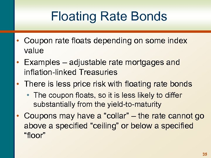 Floating Rate Bonds • Coupon rate floats depending on some index value • Examples