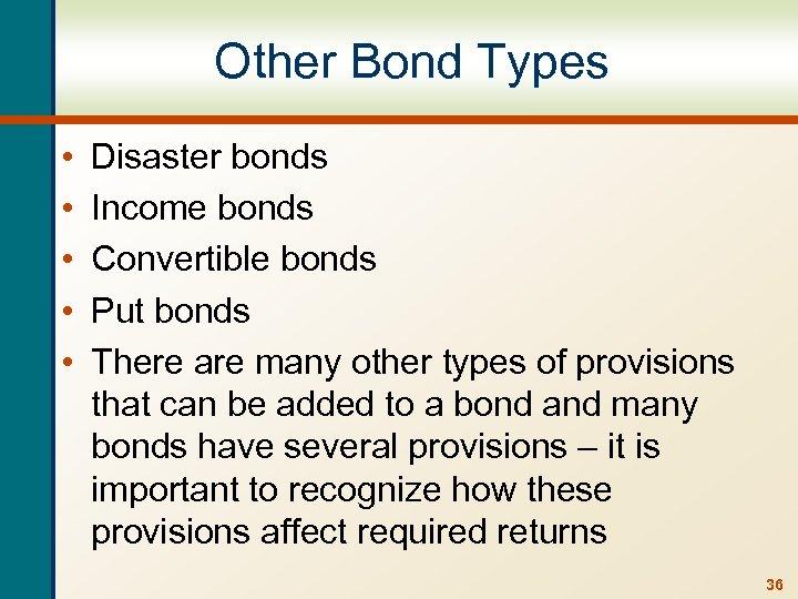 Other Bond Types • • • Disaster bonds Income bonds Convertible bonds Put bonds