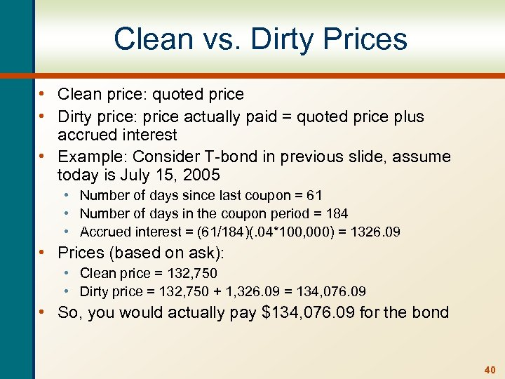Clean vs. Dirty Prices • Clean price: quoted price • Dirty price: price actually