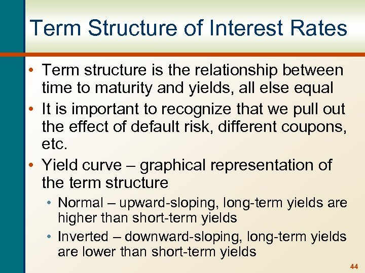 Term Structure of Interest Rates • Term structure is the relationship between time to