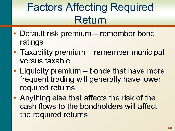 Factors Affecting Required Return • Default risk premium – remember bond ratings • Taxability