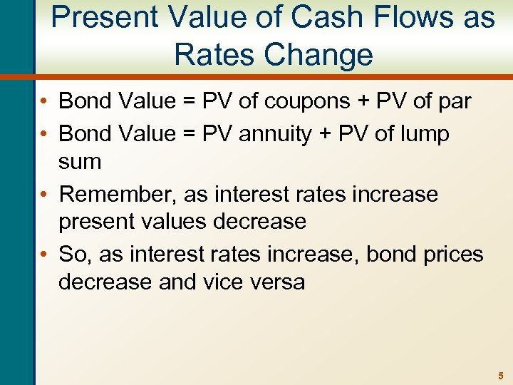 Present Value of Cash Flows as Rates Change • Bond Value = PV of