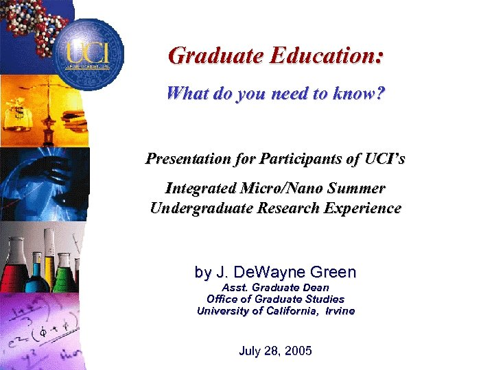 Graduate Education: What do you need to know? Presentation for Participants of UCI's Integrated