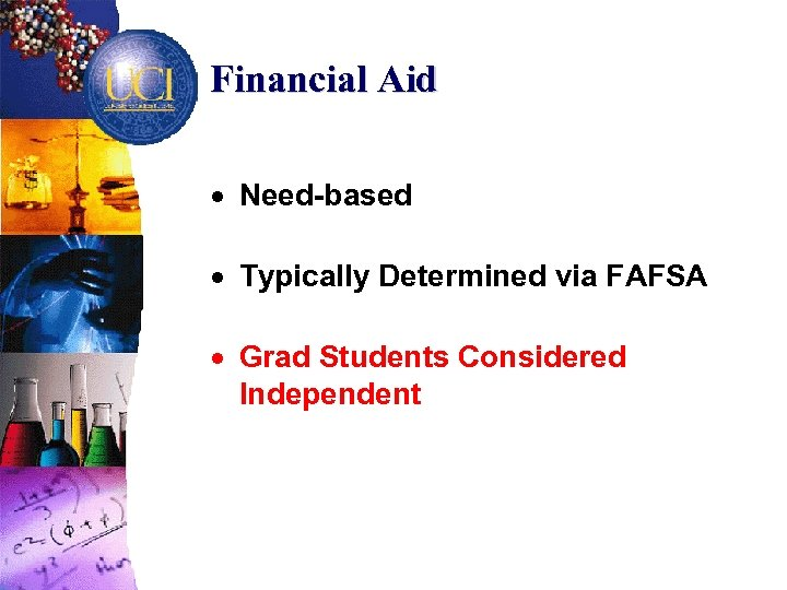 Financial Aid · Need-based · Typically Determined via FAFSA · Grad Students Considered Independent