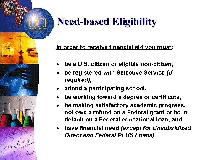 Need-based Eligibility In order to receive financial aid you must: · be a U.