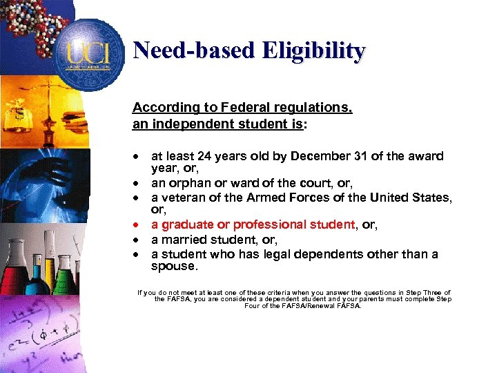 Need-based Eligibility According to Federal regulations, an independent student is: · · · at