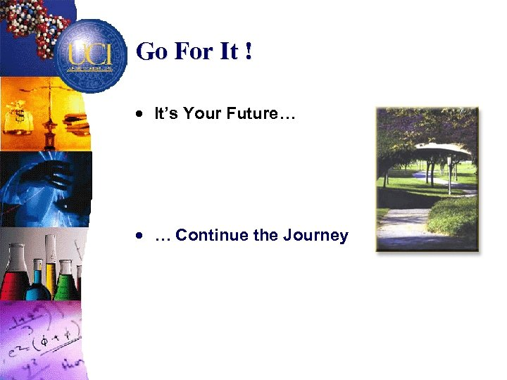 Go For It ! · It's Your Future… · … Continue the Journey