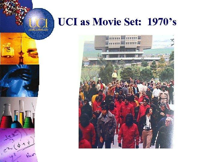 UCI as Movie Set: 1970's