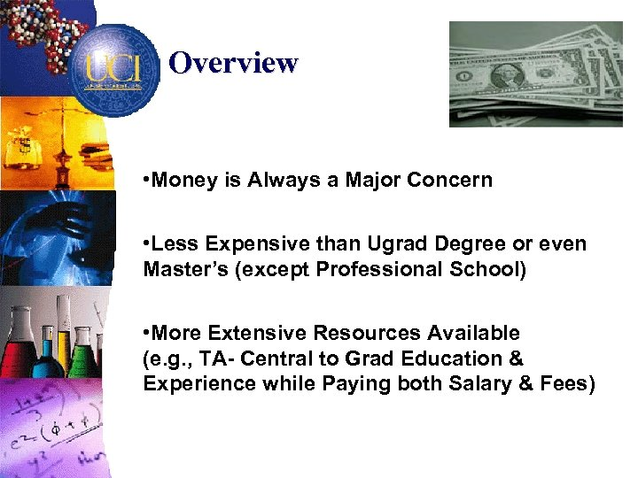 Overview • Money is Always a Major Concern • Less Expensive than Ugrad Degree
