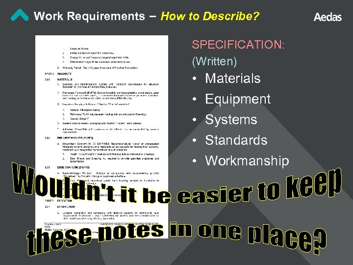 Work Requirements – How to Describe? SPECIFICATION: (Written) • • • Materials Equipment Systems