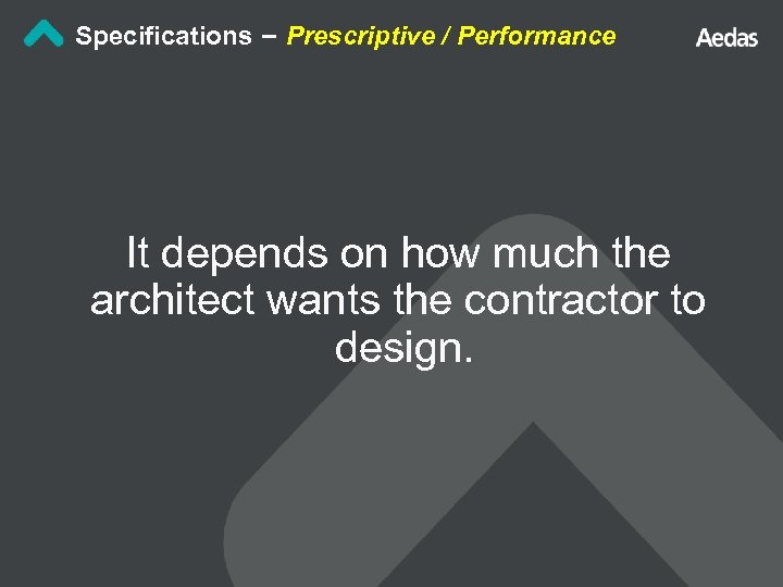Specifications – Prescriptive / Performance It depends on how much the architect wants the