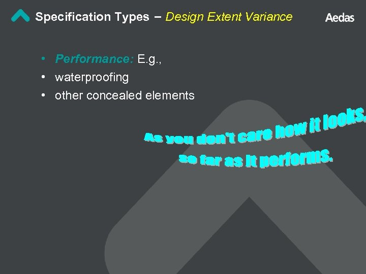Specification Types – Design Extent Variance • Performance: E. g. , • waterproofing •