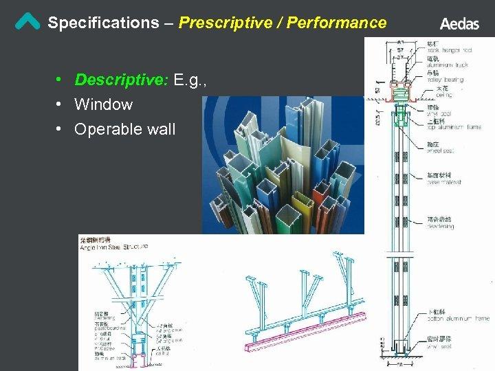 Specifications – Prescriptive / Performance • Descriptive: E. g. , • Window • Operable