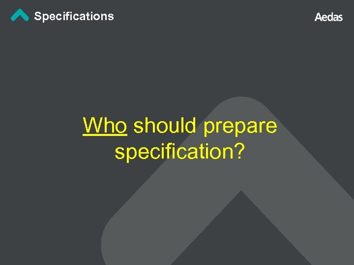 Specifications Who should prepare specification?